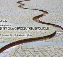 Okrogla miza: Ureditev dela območja Trga revolucije